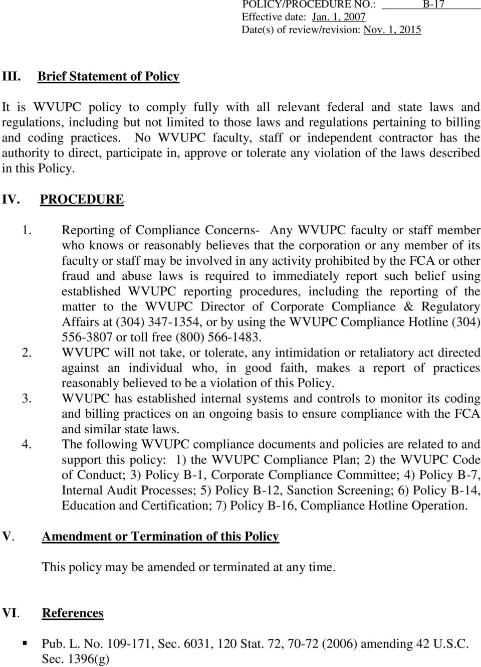 and coding practices. No WVUPC faculty, staff or independent contractor has the authority to direct, participate in, approve or tolerate any violation of the laws described in this Policy. IV.
