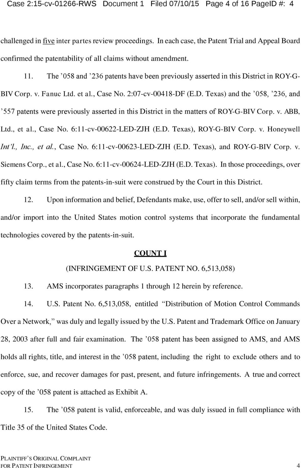 The 058 and 236 patents have been previously asserted in this District in ROY-G- BIV Corp. v. Fanuc Ltd. et al., Case No. 2:07-cv-00418-DF (E.D. Texas) and the 058, 236, and 557 patents were previously asserted in this District in the matters of ROY-G-BIV Corp.