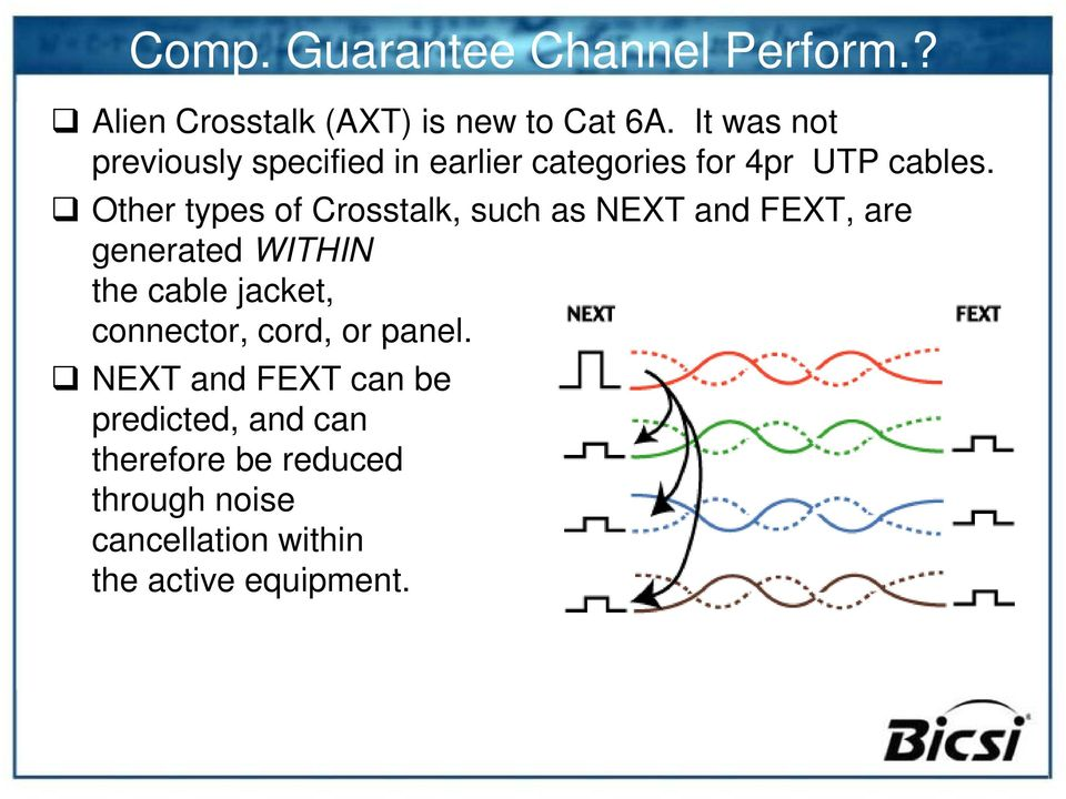 Other types of Crosstalk, such as NEXT and FEXT, are generated WITHIN the cable jacket,
