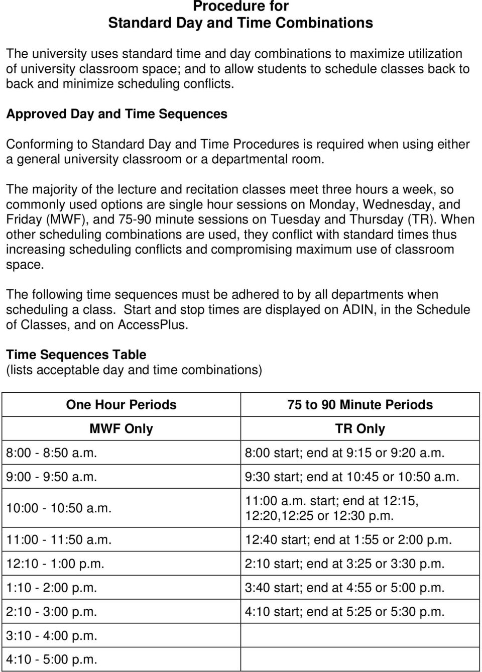 Approved Day and Time Sequences Conforming to Standard Day and Time Procedures is required when using either a general university classroom or a departmental room.