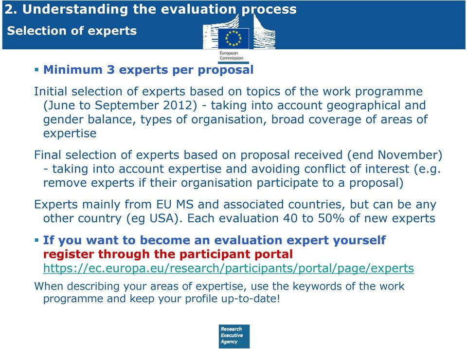 expertise and avoiding conflict of interest (e.g. remove experts if their organisation participate to a proposal) Experts mainly from EU MS and associated countries, but can be any other country (eg USA).