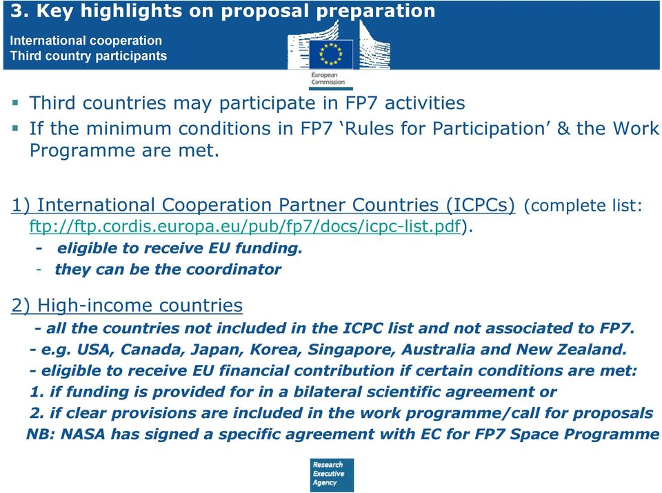 - eligible to receive EU funding. - they can be the coordinator 2) High-income countries - all the countries not included in the ICPC list and not associated to FP7. - e.g. USA, Canada, Japan, Korea, Singapore, Australia and New Zealand.