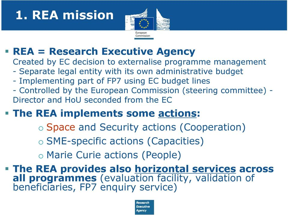 HoU seconded from the EC The REA implements some actions: o Space and Security actions (Cooperation) o SME-specific actions (Capacities) o Marie