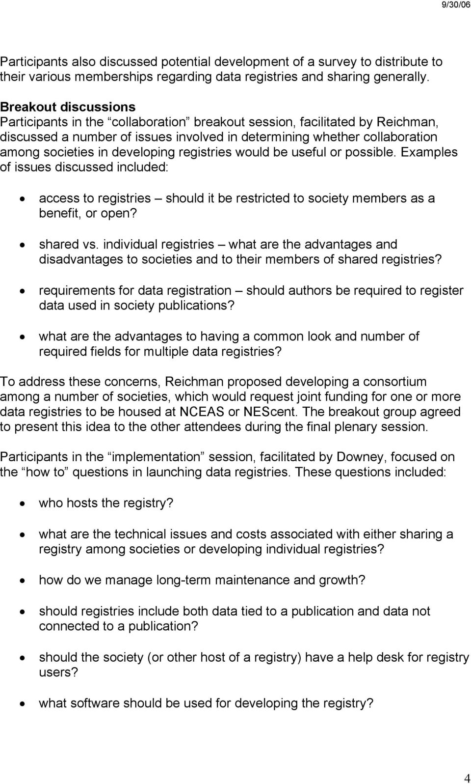 developing registries would be useful or possible. Examples of issues discussed included: access to registries should it be restricted to society members as a benefit, or open? shared vs.