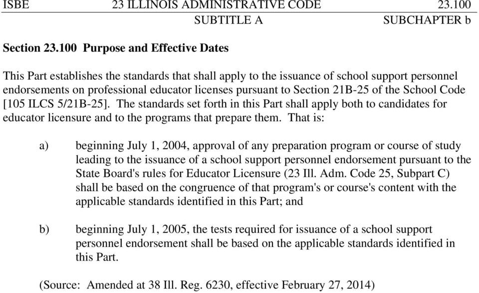 21B-25 of the School Code [105 ILCS 5/21B-25]. The standards set forth in this Part shall apply both to candidates for educator licensure and to the programs that prepare them.