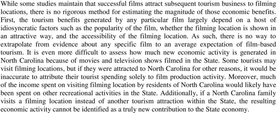 attractive way, and the accessibility of the filming location. As such, there is no way to extrapolate from evidence about any specific film to an average expectation of film-based tourism.