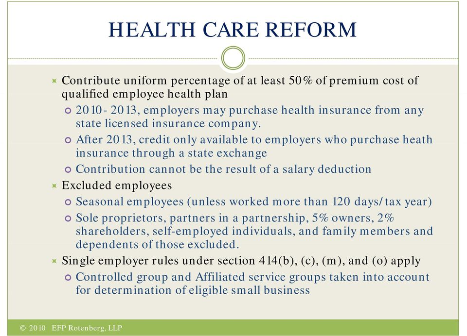 After 2013, credit only available a ab to employers who purchase heath insurance through a state exchange Contribution cannot be the result of a salary deduction Excluded employees Seasonal