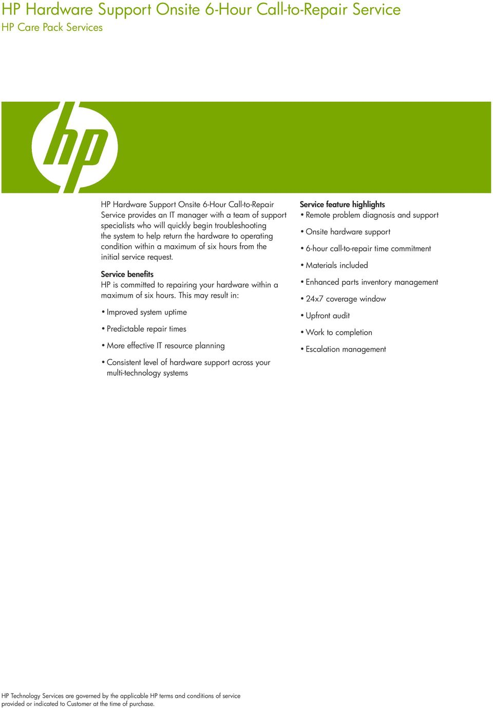 Service benefits HP is committed to repairing your hardware within a maximum of six hours.