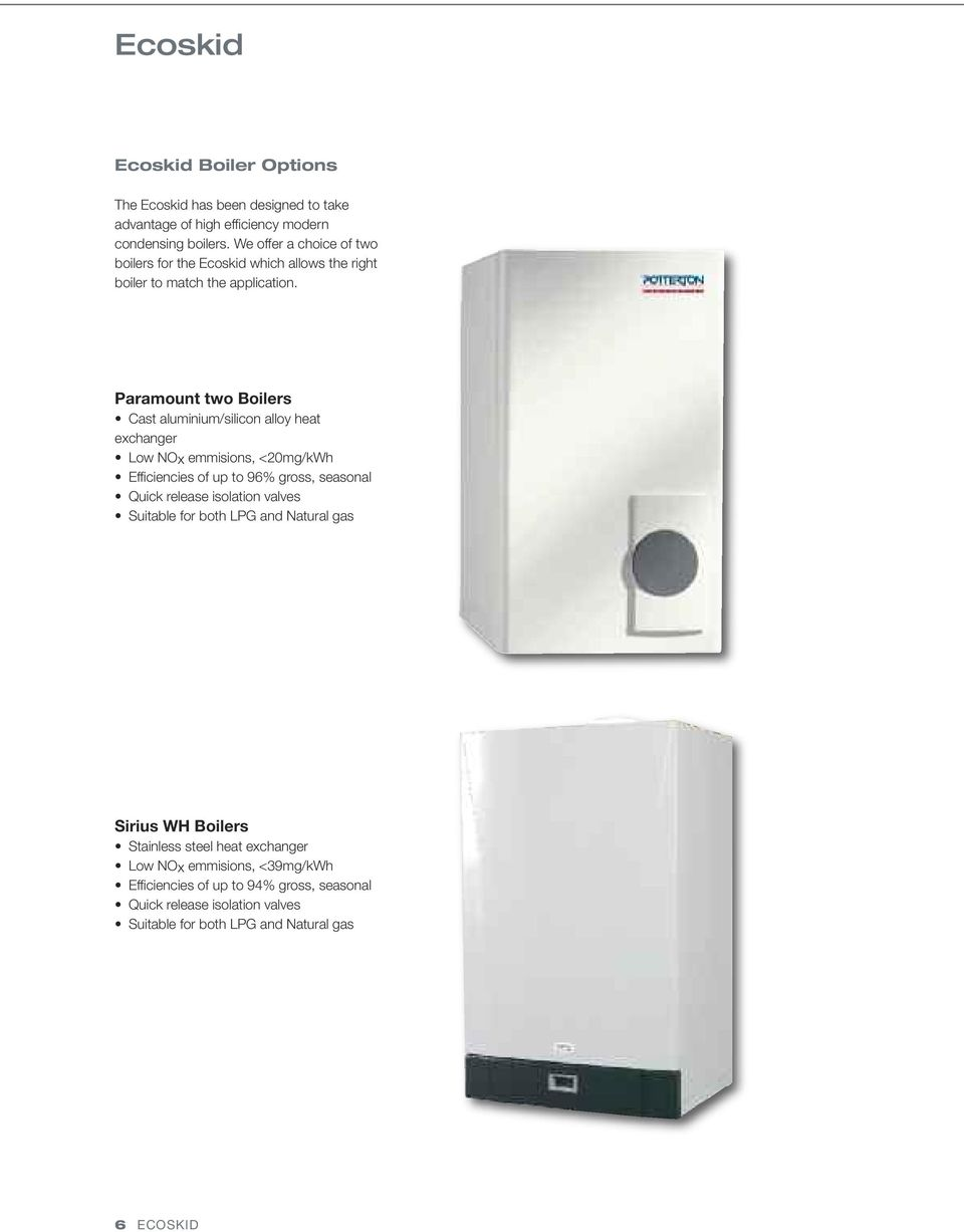 Paramount two Boilers Cast aluminium/silicon alloy heat exchanger Low NOx emmisions, <20mg/kWh Efficiencies of up to 96% gross, seasonal Quick release