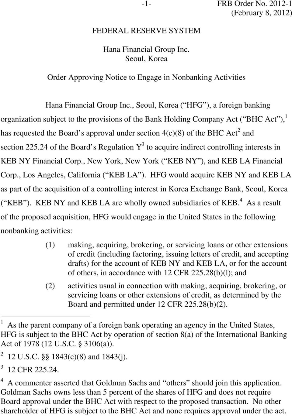 2 and section 225.24 of the Board s Regulation Y 3 to acquire indirect controlling interests in KEB NY Financial Corp., New York, New York ( KEB NY ), and KEB LA Financial Corp.
