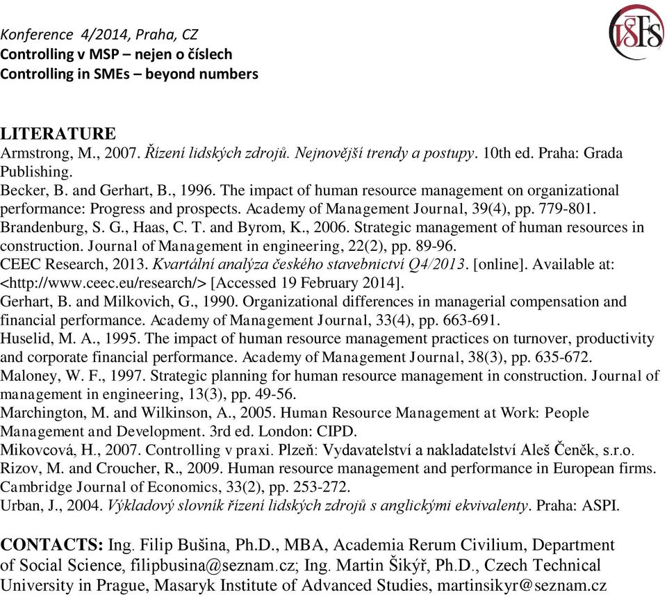 Strategic management of human resources in construction. Journal of Management in engineering, 22(2), pp. 89-96. CEEC Research, 2013. Kvartální analýza českého stavebnictví Q4/2013. [online].