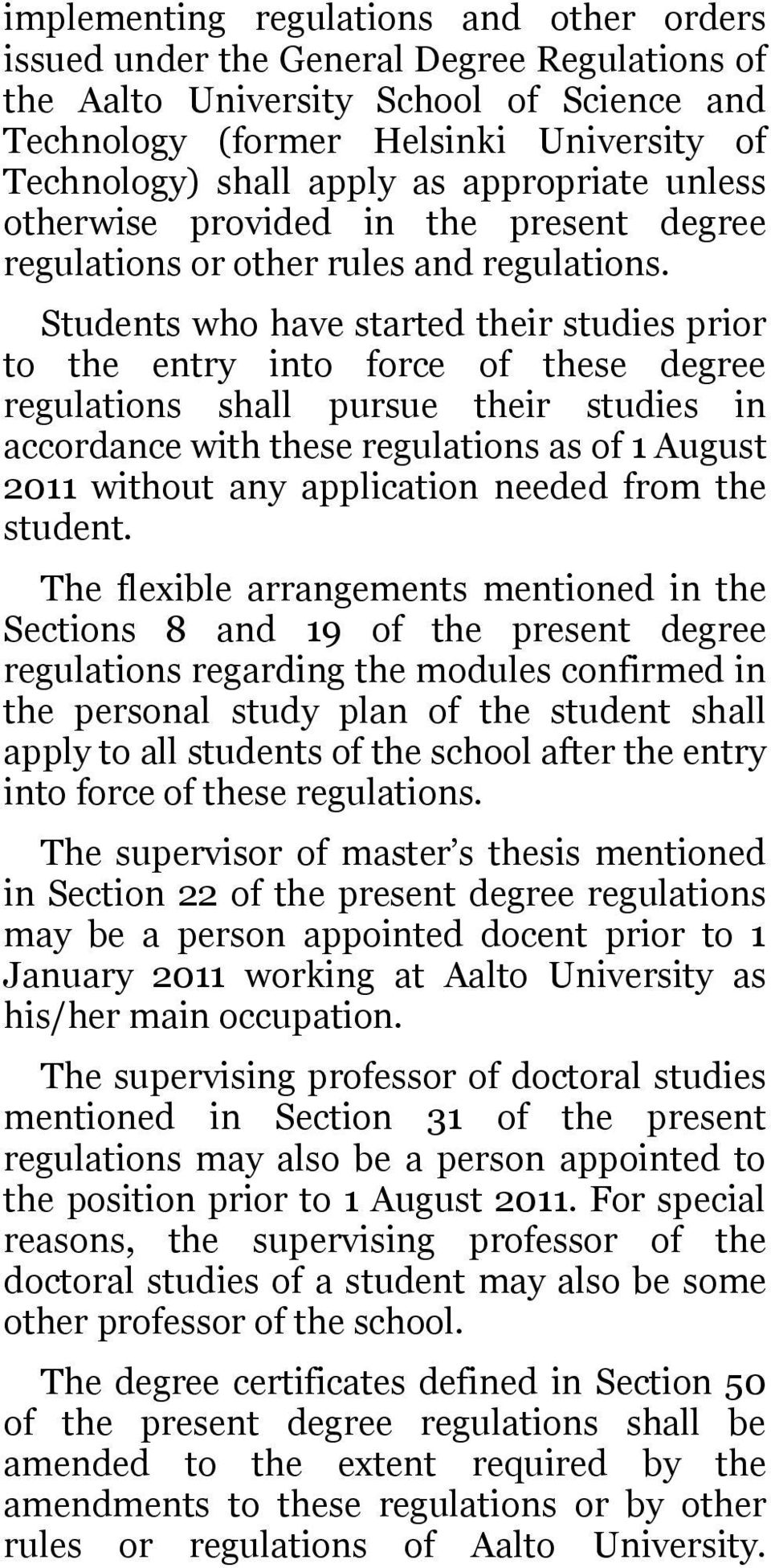 Students who have started their studies prior to the entry into force of these degree regulations shall pursue their studies in accordance with these regulations as of 1 August 2011 without any