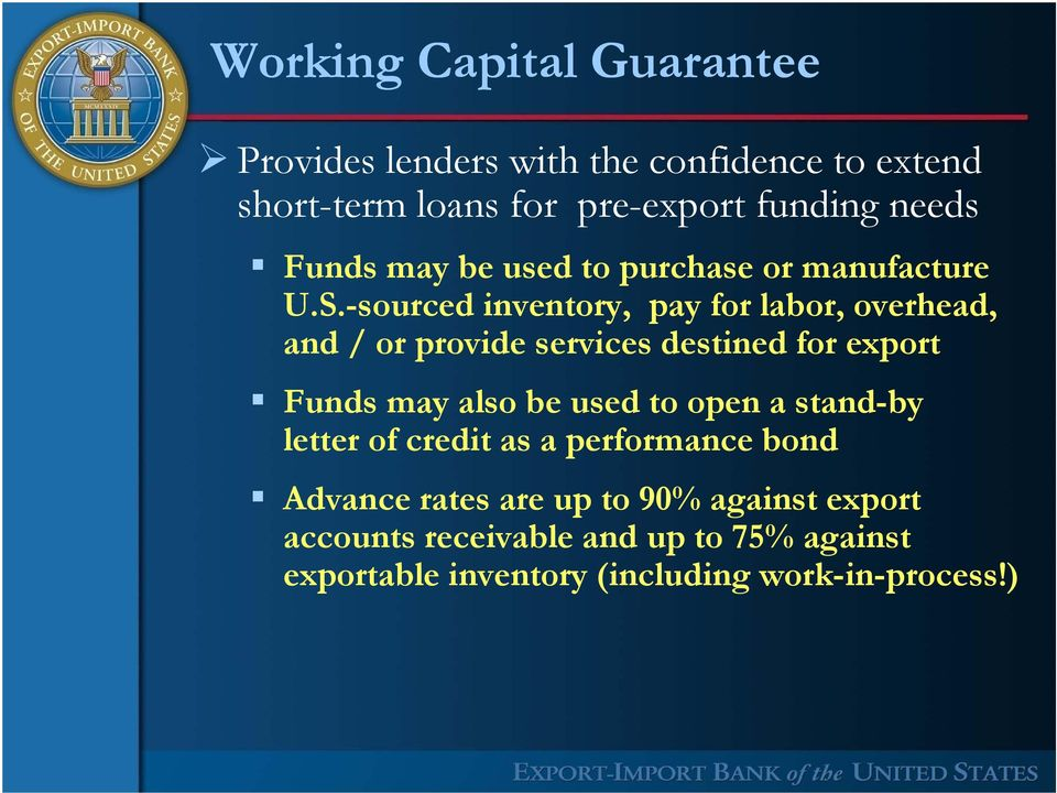 -sourced inventory, pay for labor, overhead, and / or provide services destined for export Funds may also be used to