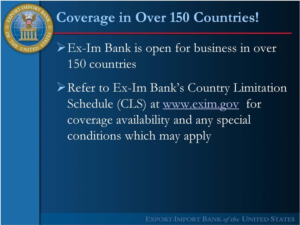 Refer to Ex-Im Bank s Country Limitation Schedule (CLS)