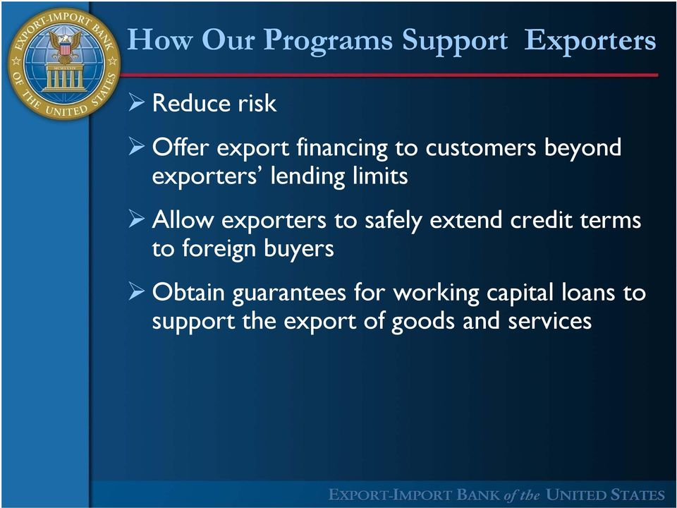 credit terms to foreign buyers Obtain guarantees for working capital loans to