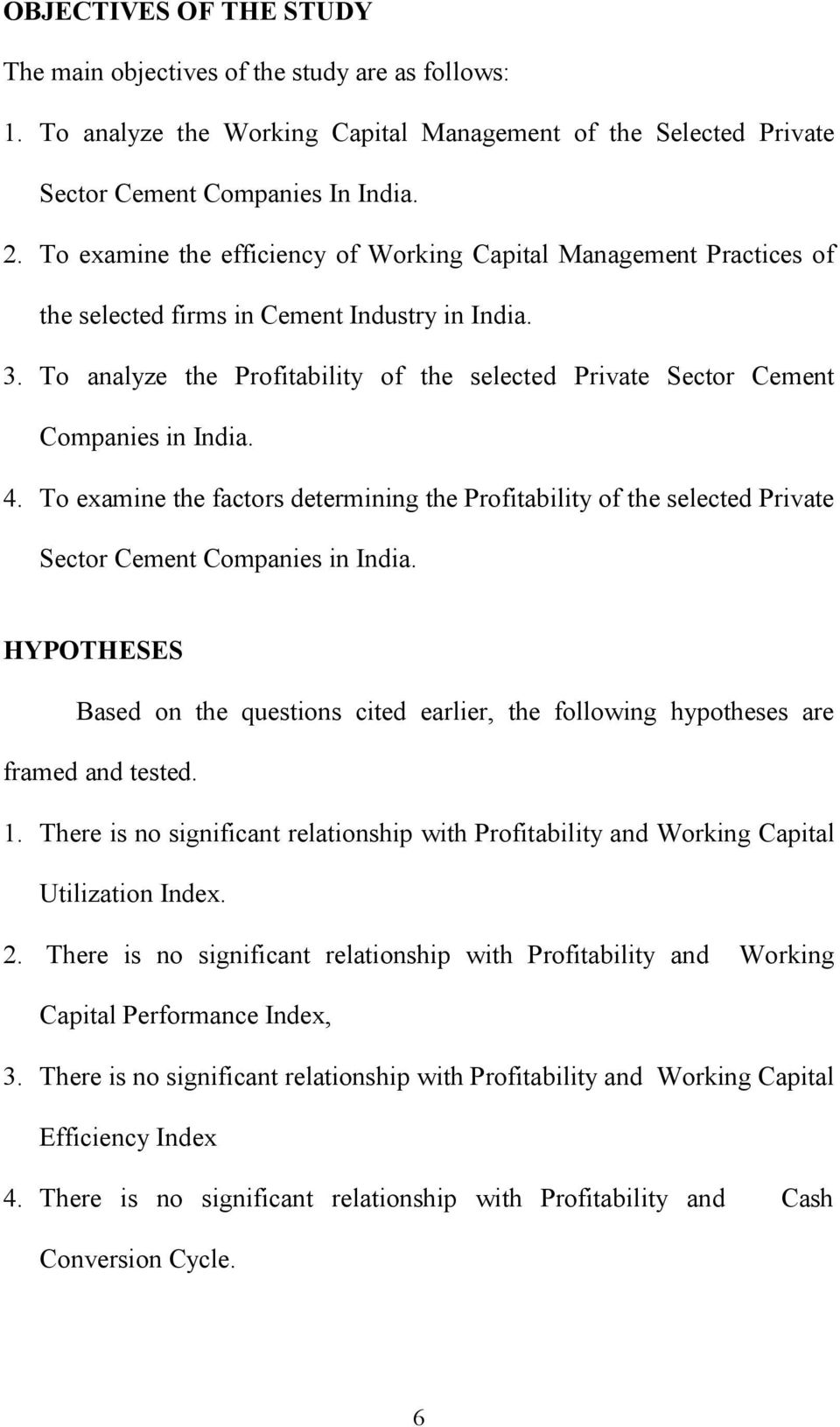 To analyze the Profitability of the selected Private Sector Cement Companies in India. 4. To examine the factors determining the Profitability of the selected Private Sector Cement Companies in India.