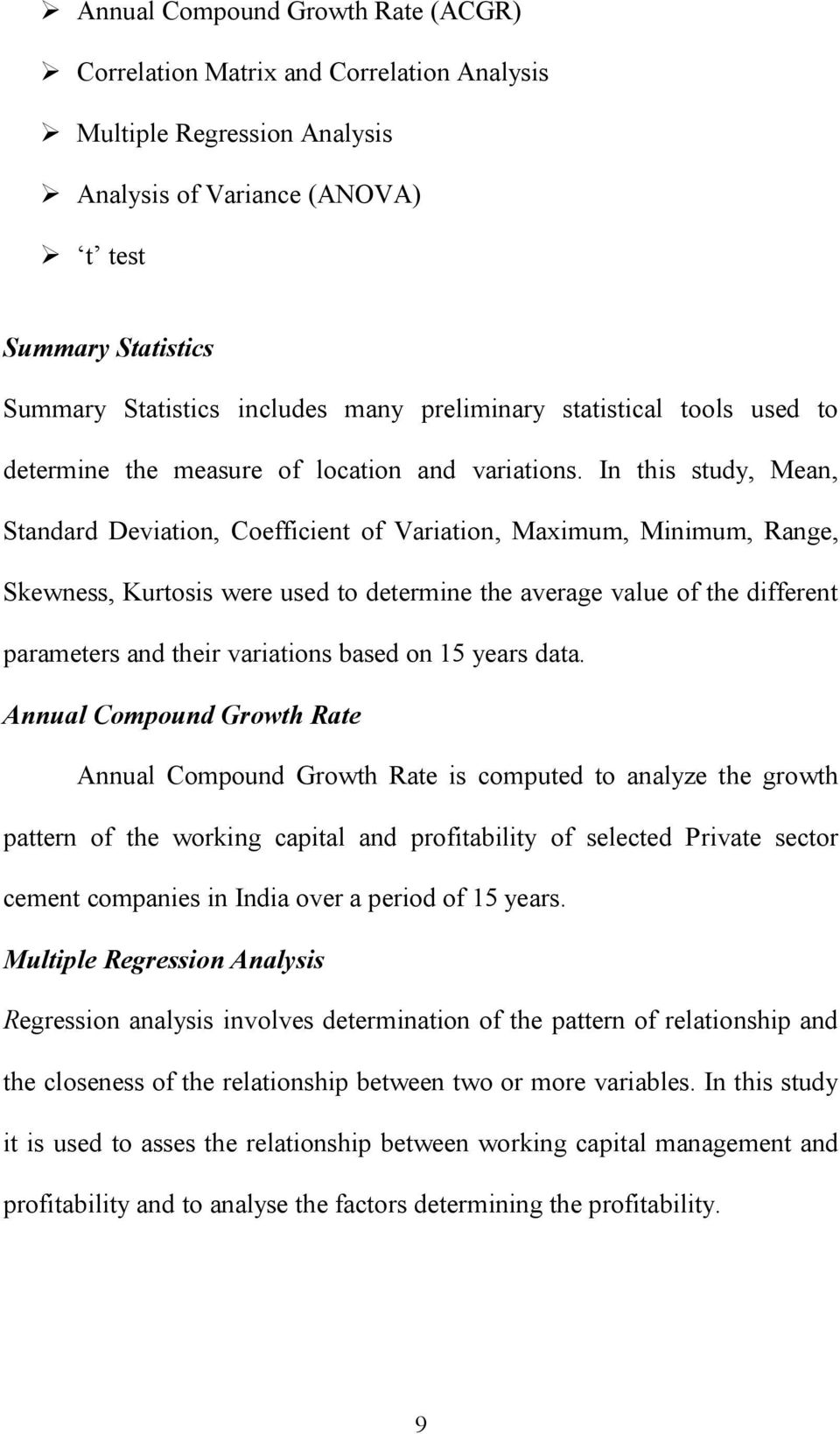 In this study, Mean, Standard Deviation, Coefficient of Variation, Maximum, Minimum, Range, Skewness, Kurtosis were used to determine the average value of the different parameters and their