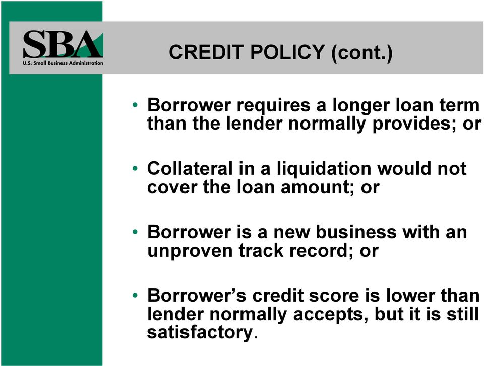 Collateral in a liquidation would not cover the loan amount; or Borrower is a