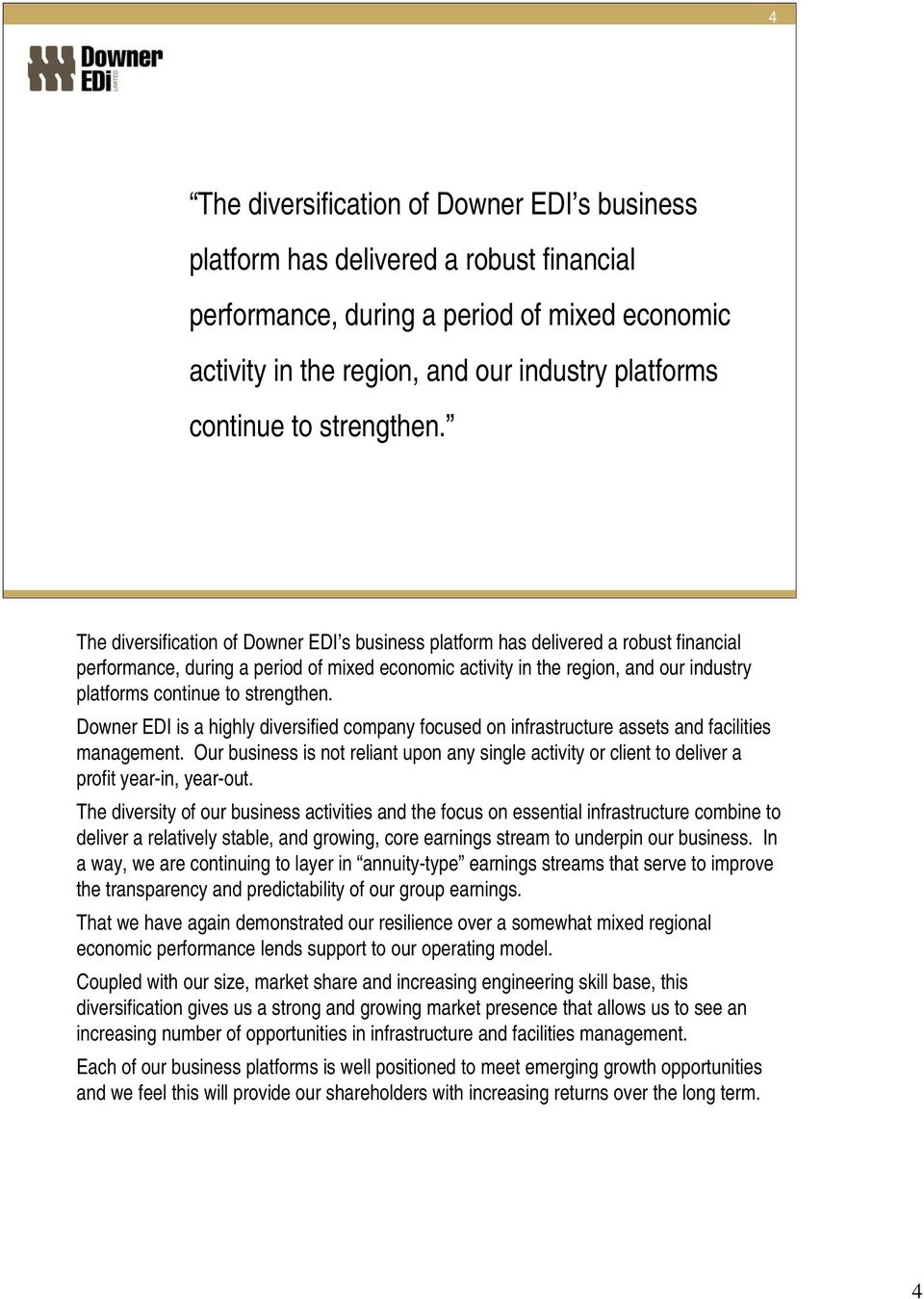 The diversification of Downer EDI s business platform has delivered a robust financial performance, during a period of mixed economic activity in the region, and our industry platforms continue to