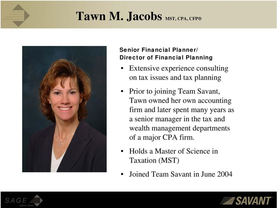consulting on tax issues and tax planning Prior to joining Team Savant, Tawn owned her own