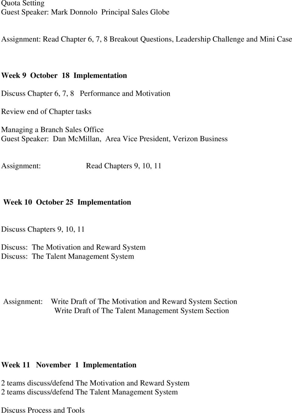 10, 11 Week 10 October 25 Implementation Discuss Chapters 9, 10, 11 Discuss: The Motivation and Reward System Discuss: The Talent Management System Assignment: Write Draft of The Motivation and