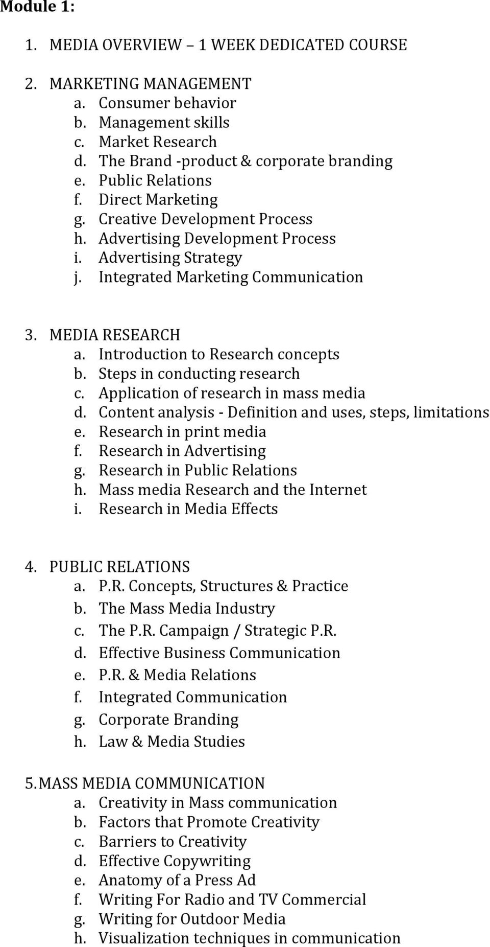 Introduction to Research concepts b. Steps in conducting research c. Application of research in mass media d. Content analysis - Definition and uses, steps, limitations e. Research in print media f.