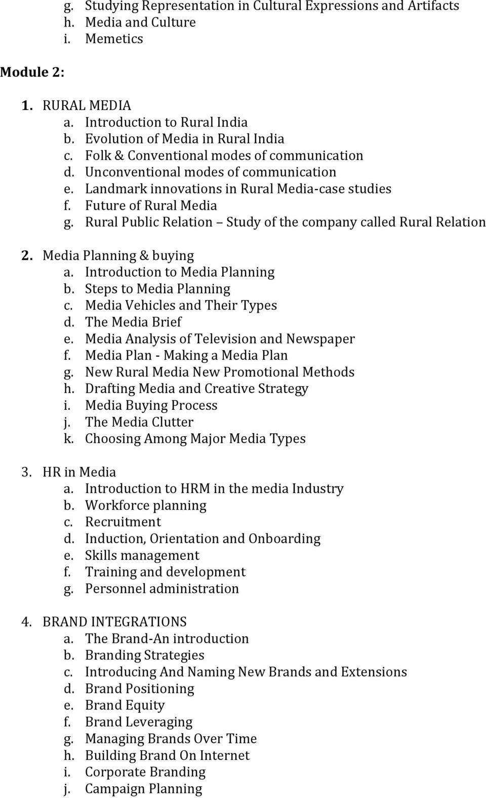 Rural Public Relation Study of the company called Rural Relation 2. Media Planning & buying a. Introduction to Media Planning b. Steps to Media Planning c. Media Vehicles and Their Types d.