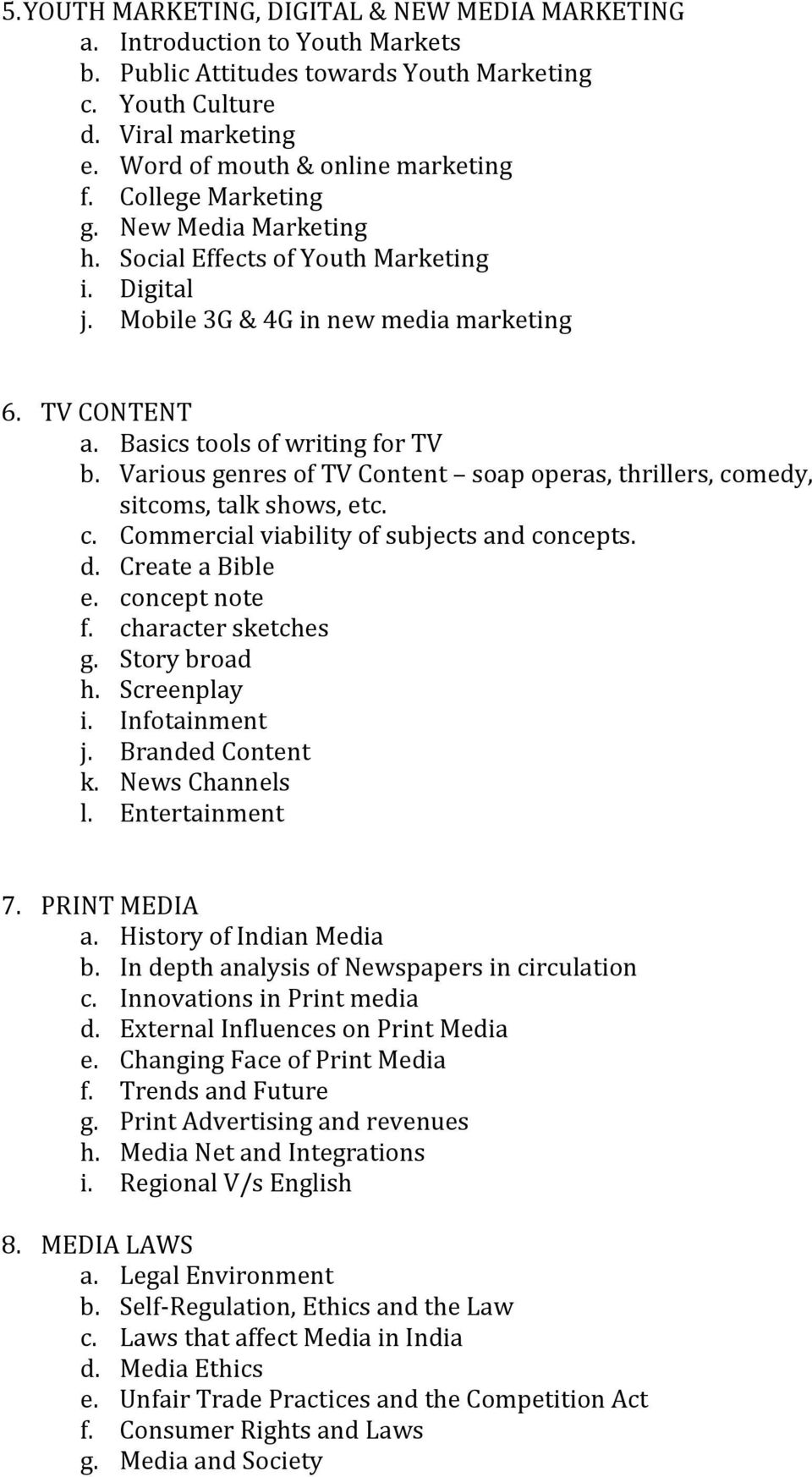 Basics tools of writing for TV b. Various genres of TV Content soap operas, thrillers, comedy, sitcoms, talk shows, etc. c. Commercial viability of subjects and concepts. d. Create a Bible e.