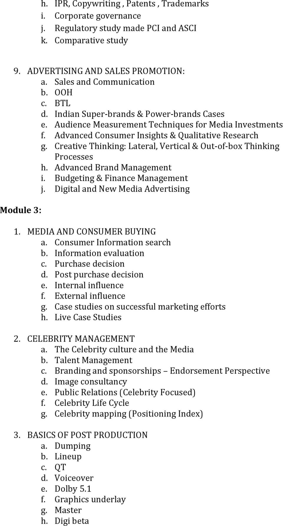 Creative Thinking: Lateral, Vertical & Out-of-box Thinking Processes h. Advanced Brand Management i. Budgeting & Finance Management j. Digital and New Media Advertising Module 3: 1.