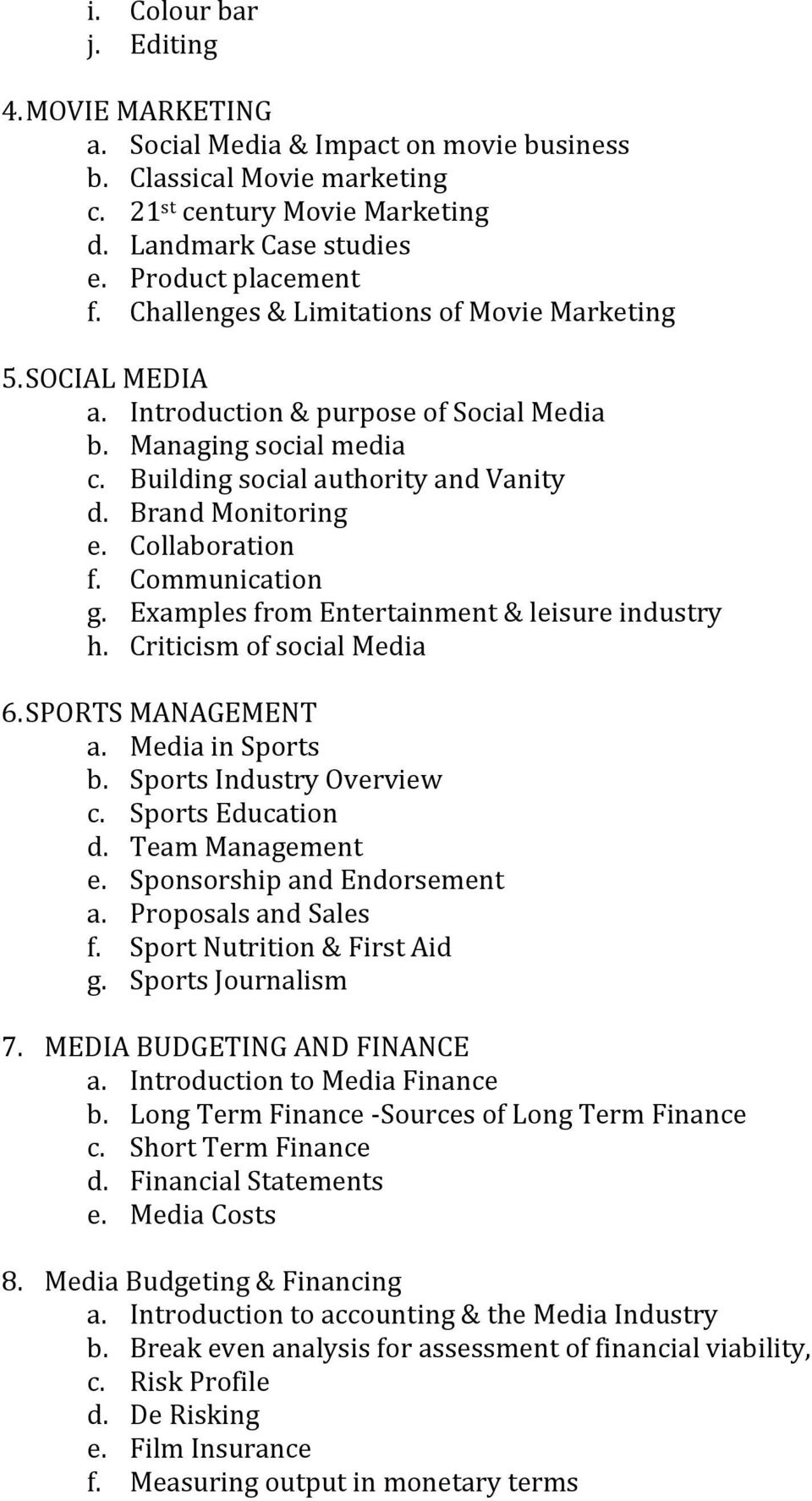 Collaboration f. Communication g. Examples from Entertainment & leisure industry h. Criticism of social Media 6. SPORTS MANAGEMENT a. Media in Sports b. Sports Industry Overview c. Sports Education d.
