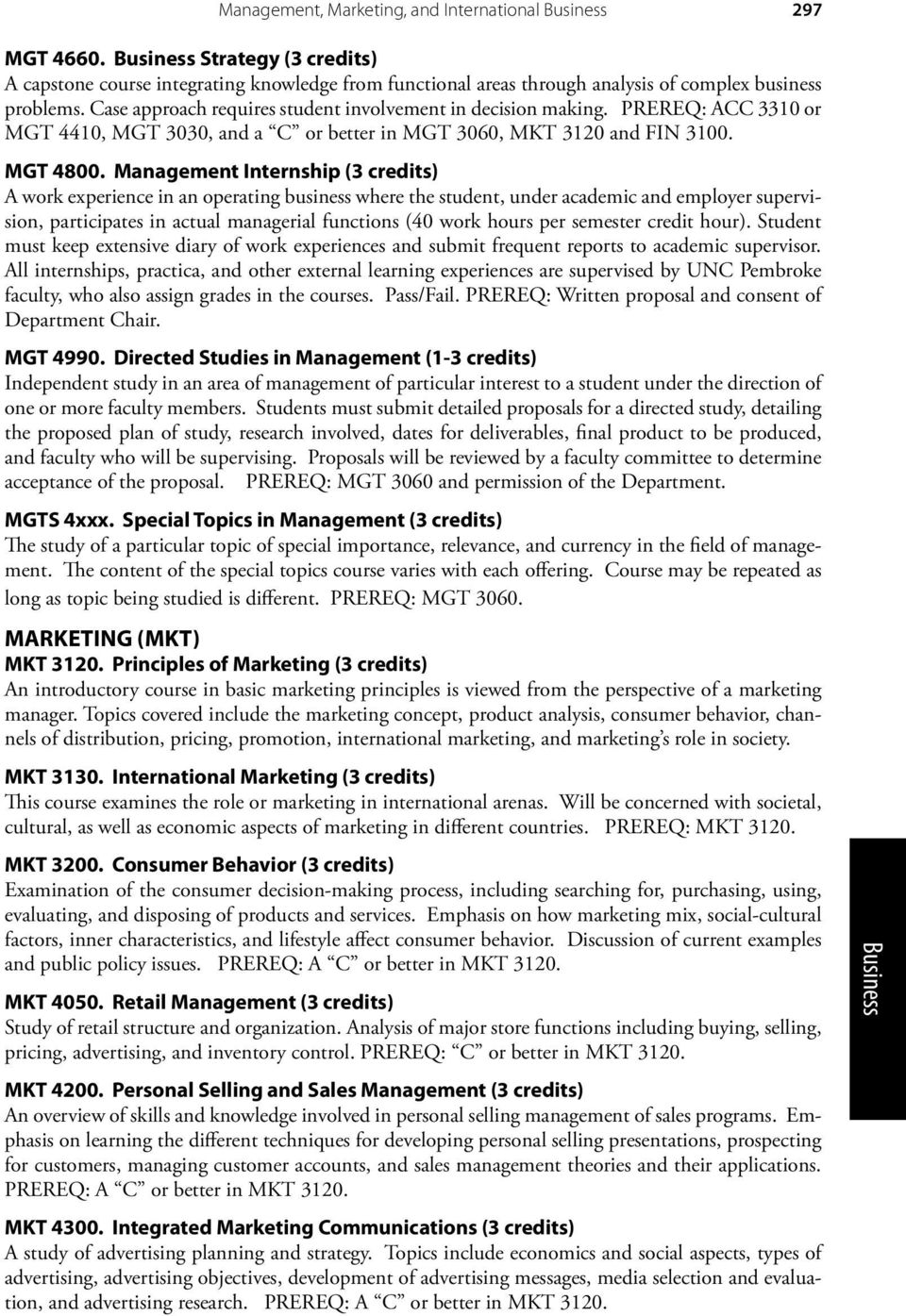 Management Internship (3 credits) A work experience in an operating business where the student, under academic and employer supervision, participates in actual managerial functions (40 work hours per
