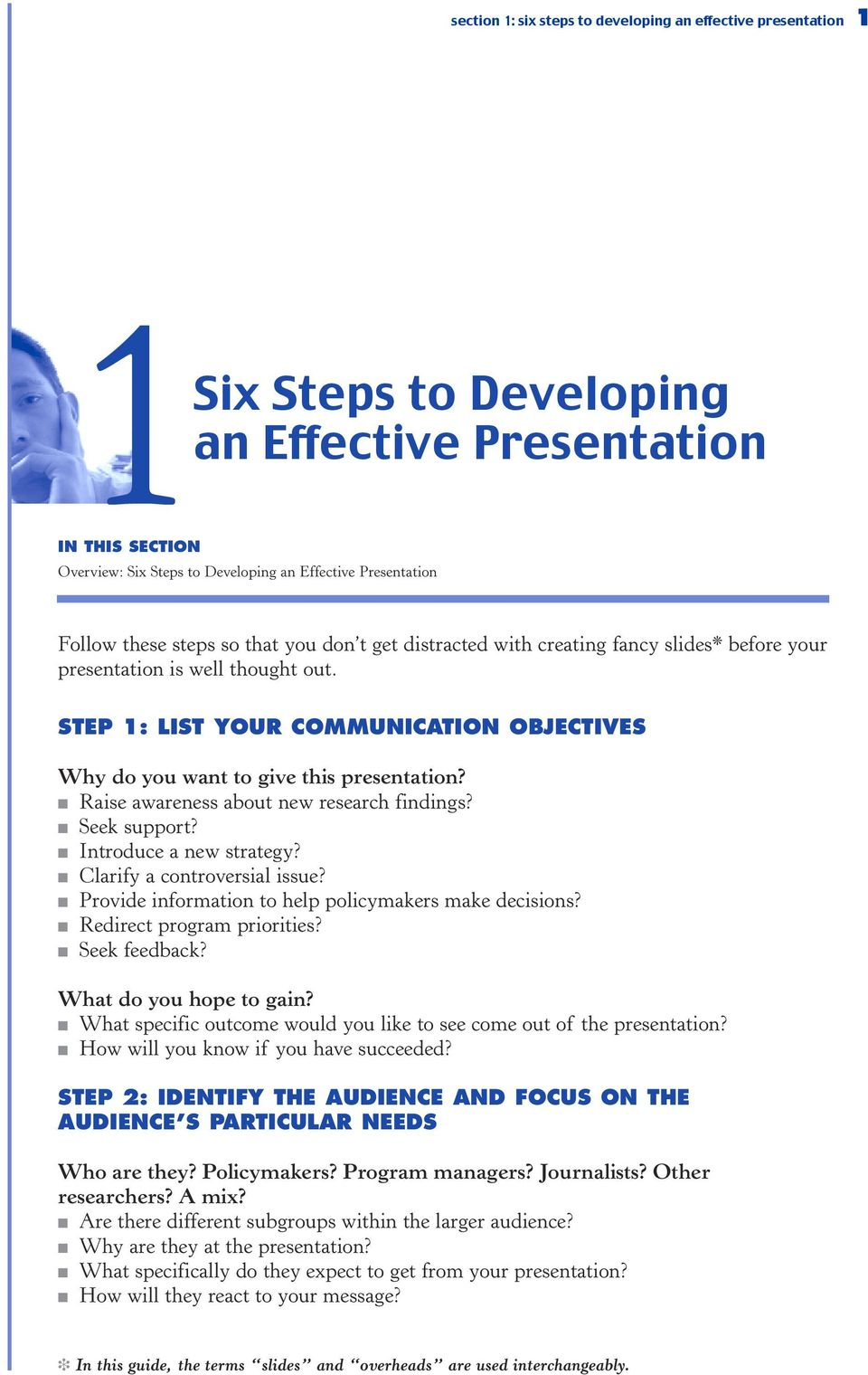STEP 1: LIST YOUR COMMUNICATION OBJECTIVES Why do you want to give this presentation? Raise awareness about new research findings? Seek support? Introduce a new strategy?
