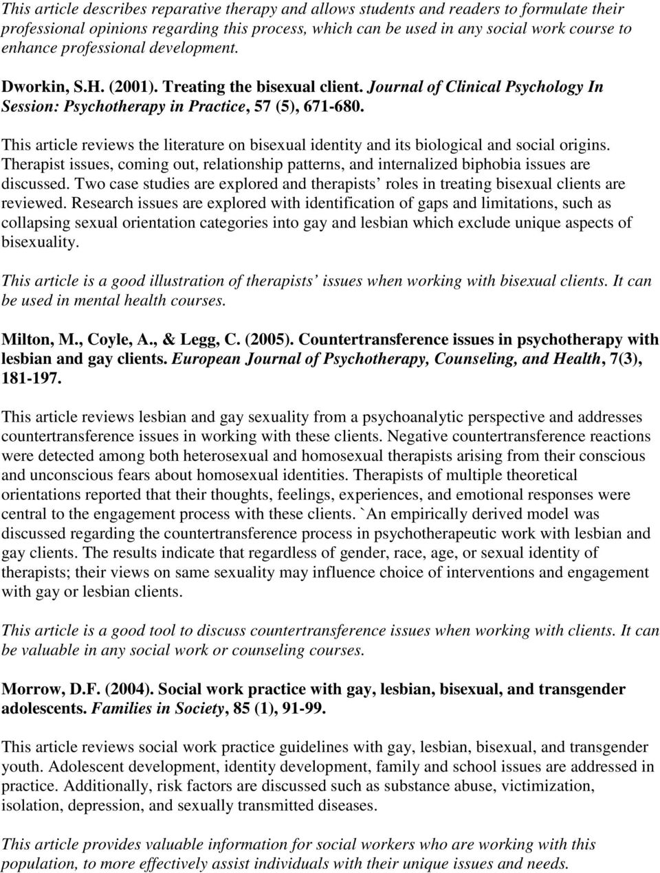This article reviews the literature on bisexual identity and its biological and social origins. Therapist issues, coming out, relationship patterns, and internalized biphobia issues are discussed.
