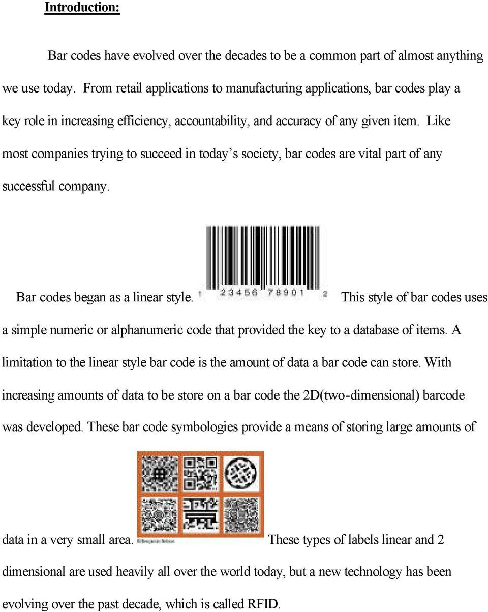 Like most companies trying to succeed in today s society, bar codes are vital part of any successful company. Bar codes began as a linear style.