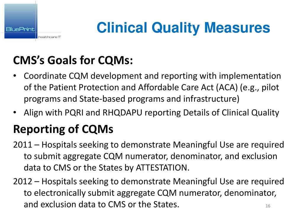 Hospitals seeking to demonstrate Meaningful Use are required to submit aggregate CQM numerator, denominator, and exclusion data to CMS or the States by ATTESTATION.