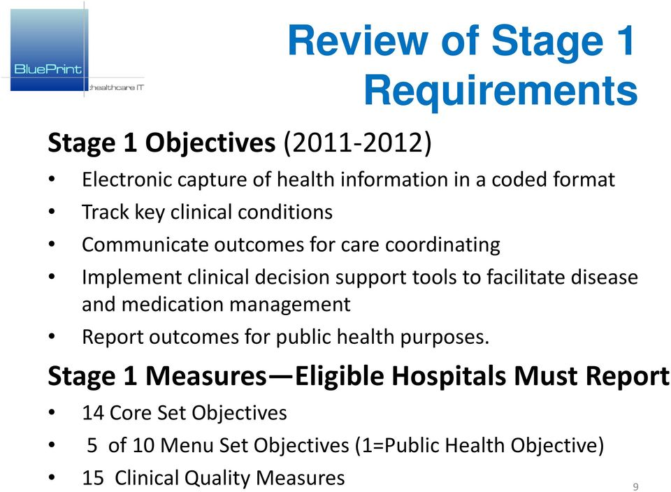 facilitate disease and medication management Report outcomes for public health purposes.