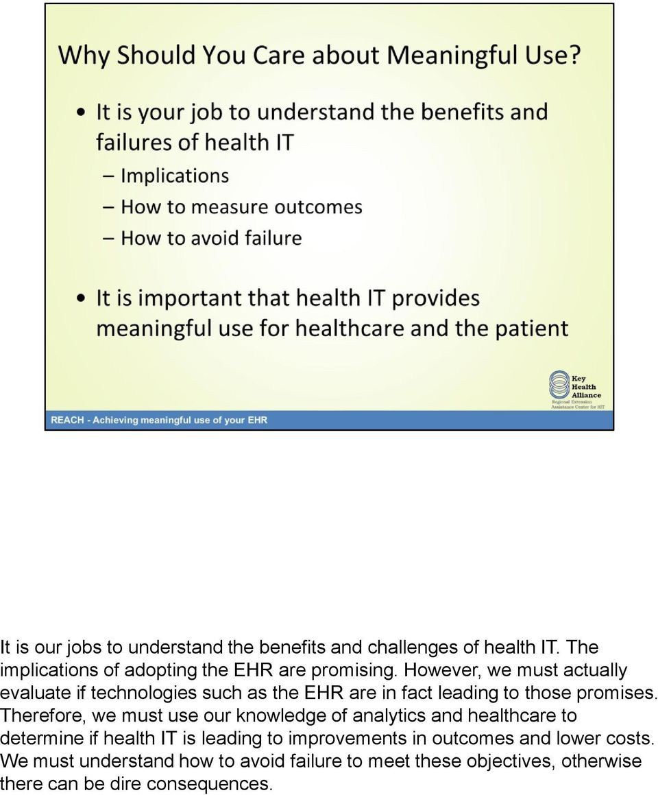 However, we must actually evaluate if technologies such as the EHR are in fact leading to those promises.
