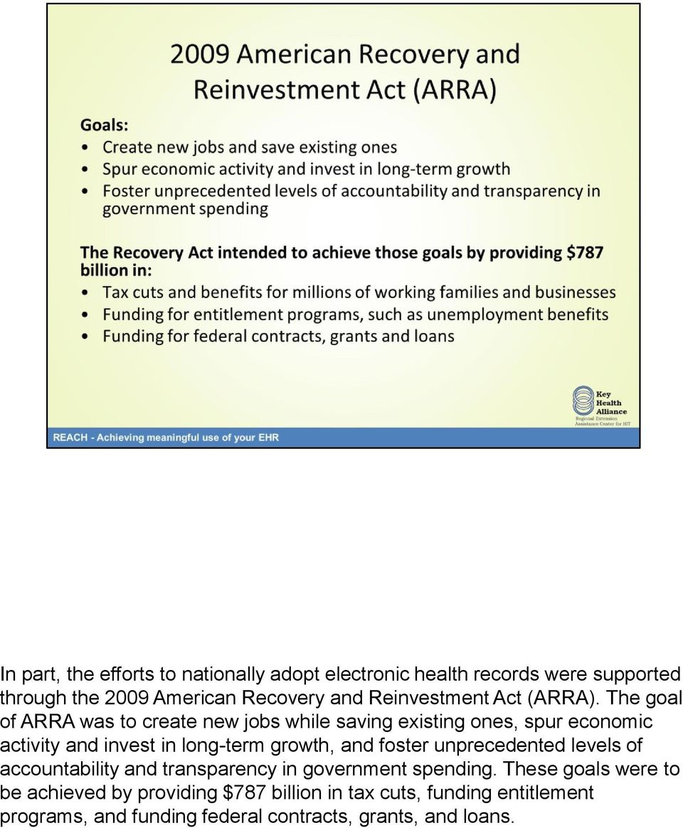 The goal of ARRA was to create new jobs while saving existing ones, spur economic activity and invest in long-term growth, and