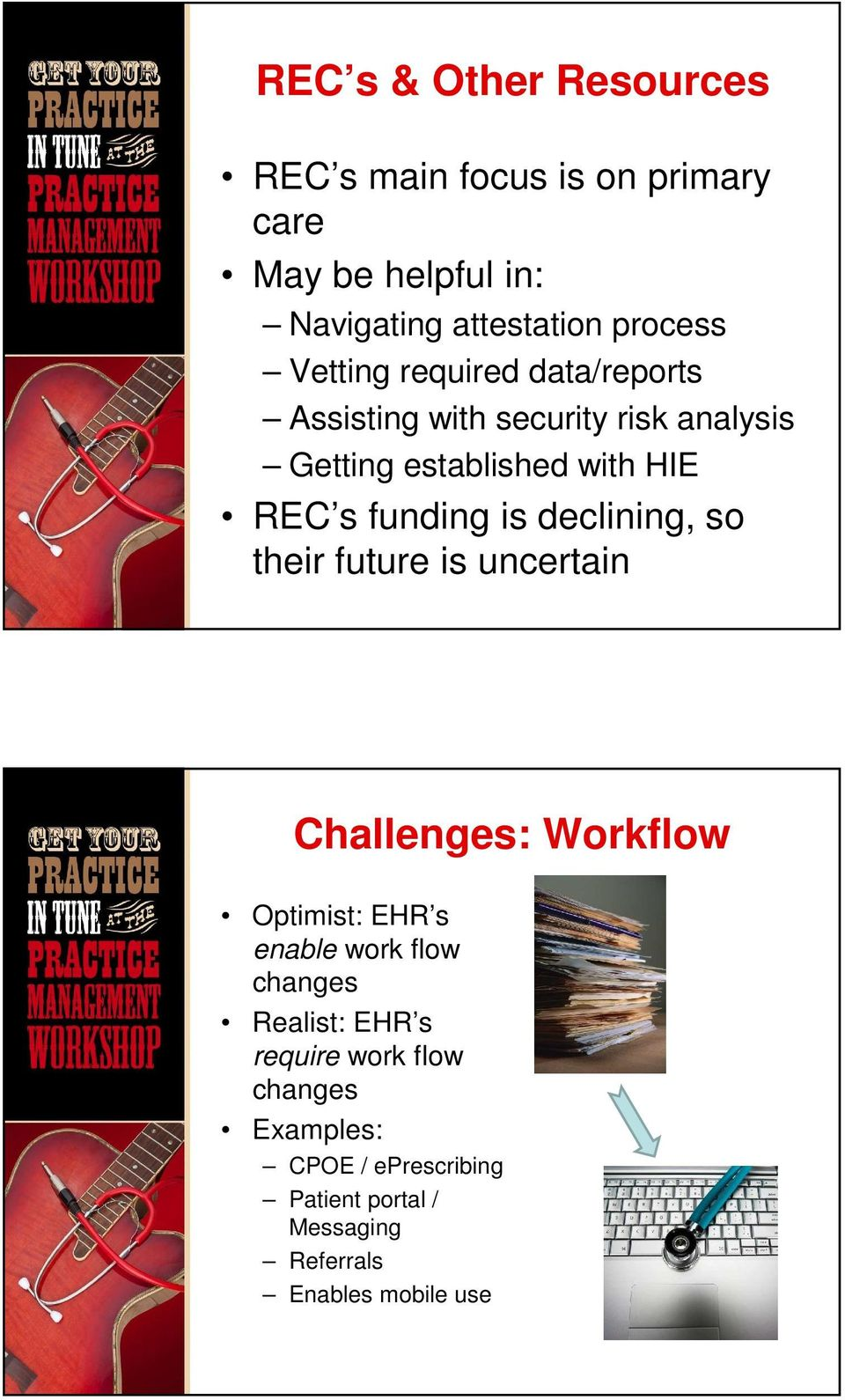 is declining, so their future is uncertain Challenges: Workflow Optimist: EHR s enable work flow changes