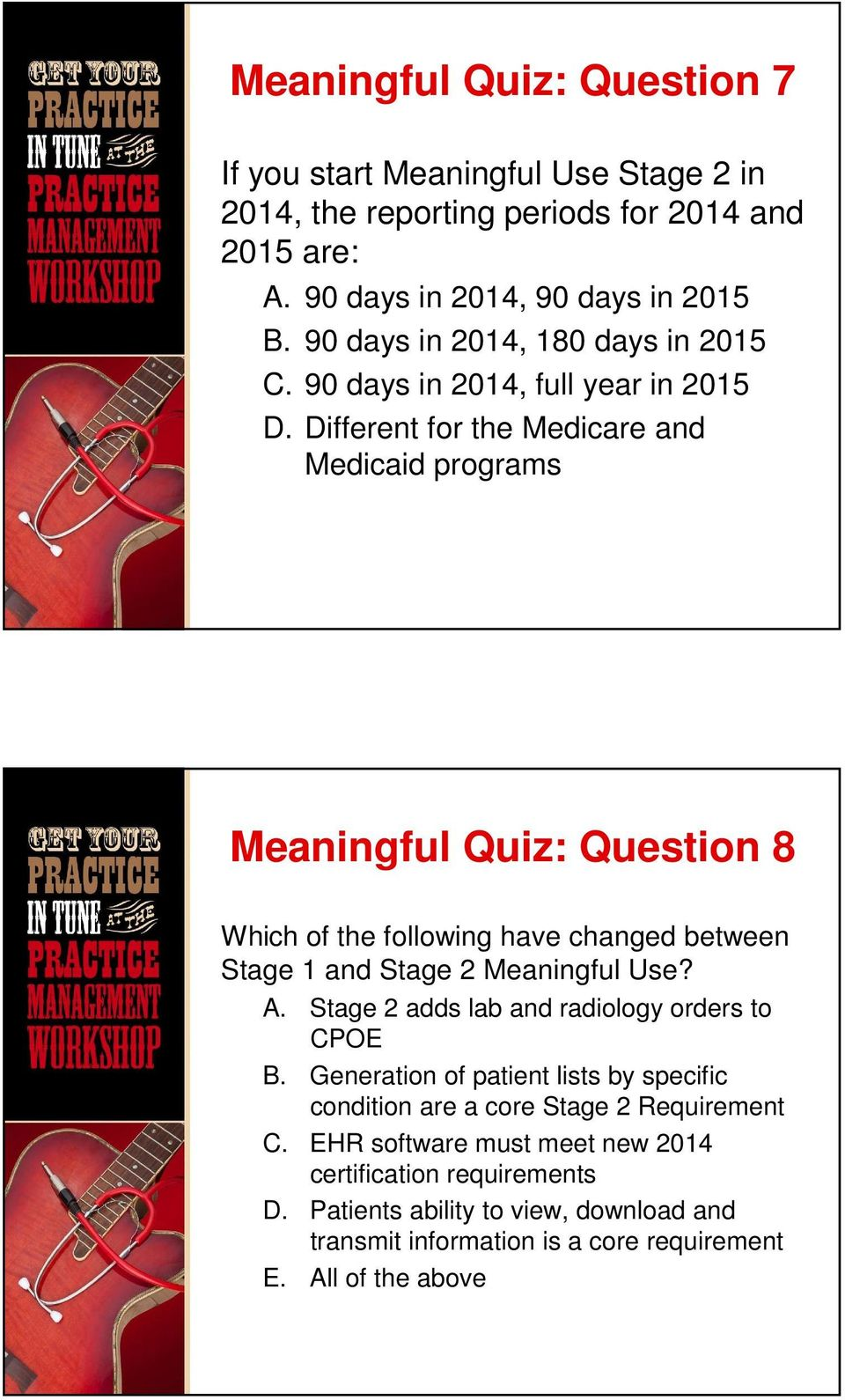 Different for the Medicare and Medicaid programs Meaningful Quiz: Question 8 Which of the following have changed between Stage 1 and Stage 2 Meaningful Use? A.