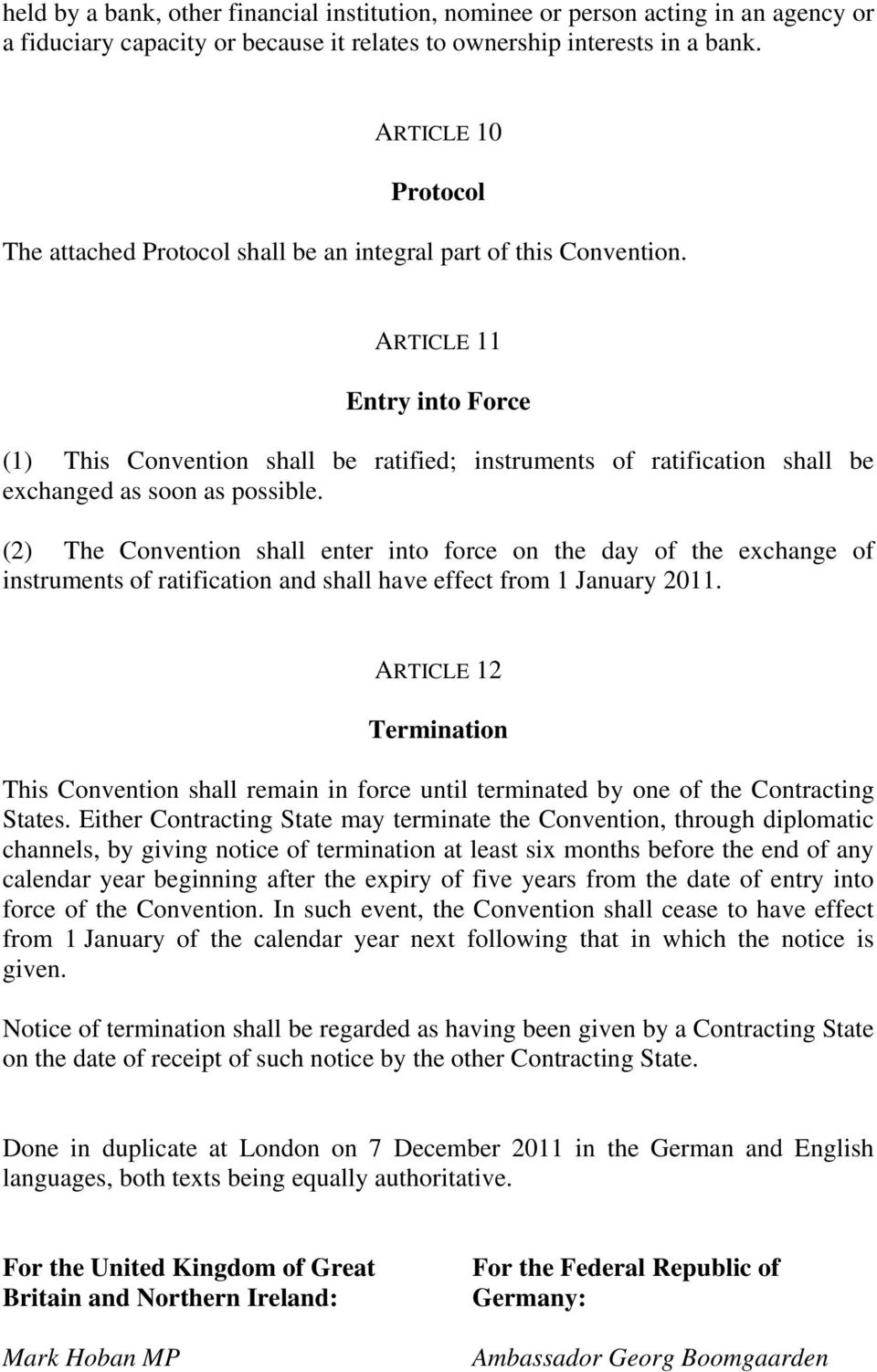 ARTICLE 11 Entry into Force (1) This Convention shall be ratified; instruments of ratification shall be exchanged as soon as possible.