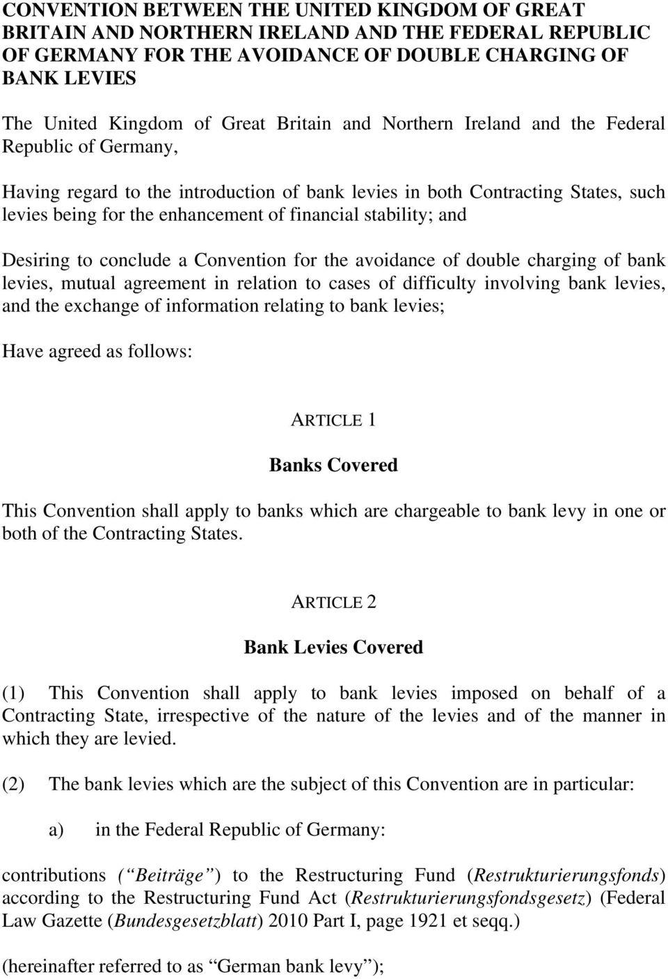 and Desiring to conclude a Convention for the avoidance of double charging of bank levies, mutual agreement in relation to cases of difficulty involving bank levies, and the exchange of information