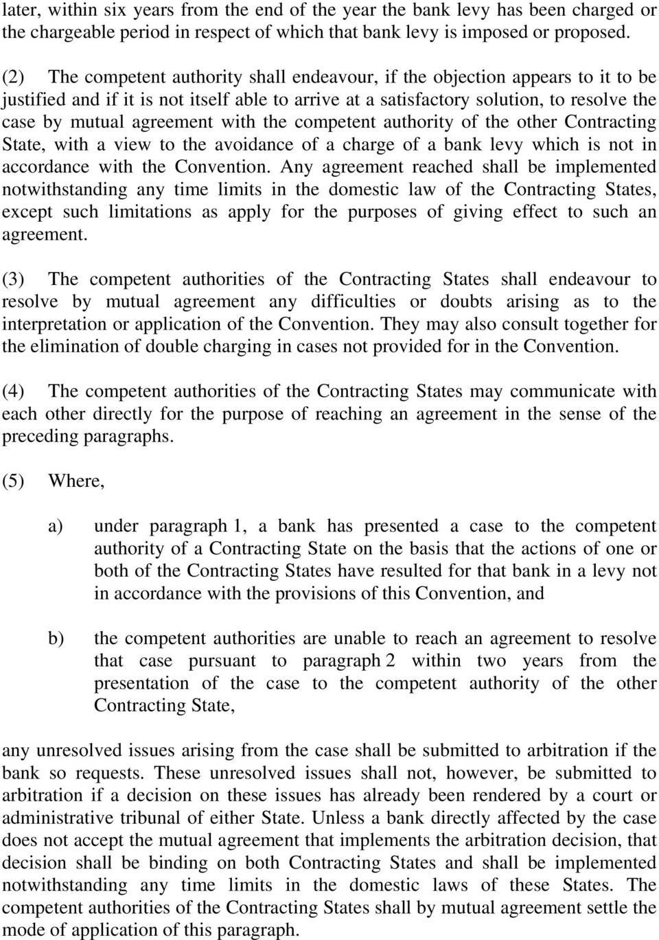 with the competent authority of the other Contracting State, with a view to the avoidance of a charge of a bank levy which is not in accordance with the Convention.