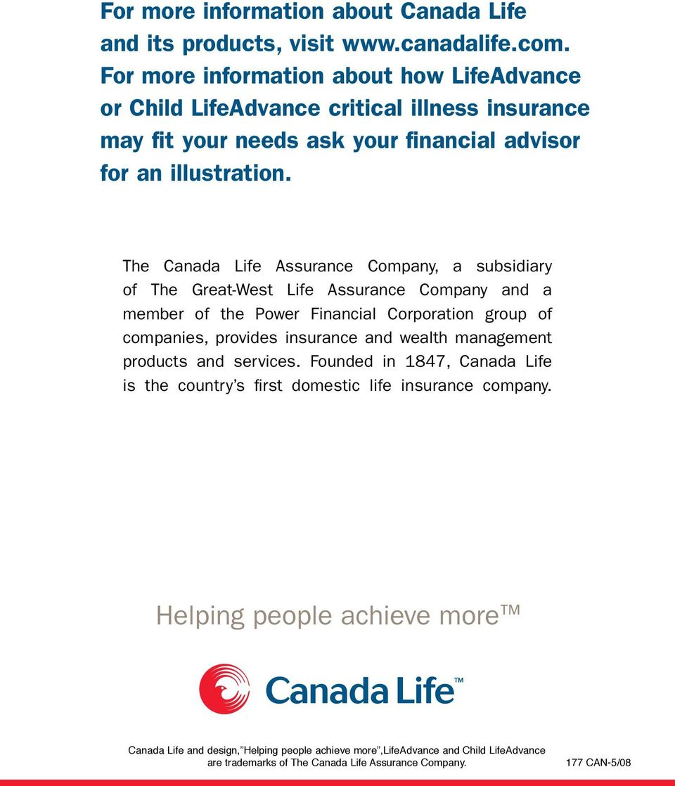 The Canada Life Assurance Company, a subsidiary of The Great-West Life Assurance Company and a member of the Power Financial Corporation group of companies, provides insurance and