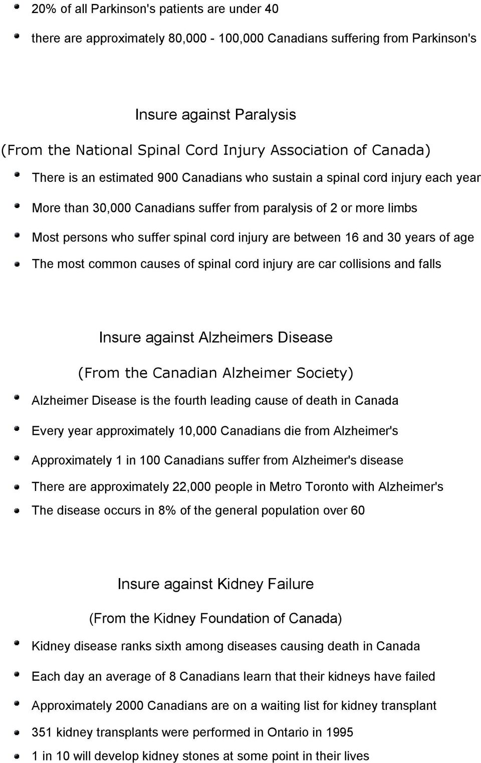 are between 16 and 30 years of age The most common causes of spinal cord injury are car collisions and falls Insure against Alzheimers Disease (From the Canadian Alzheimer Society) Alzheimer Disease
