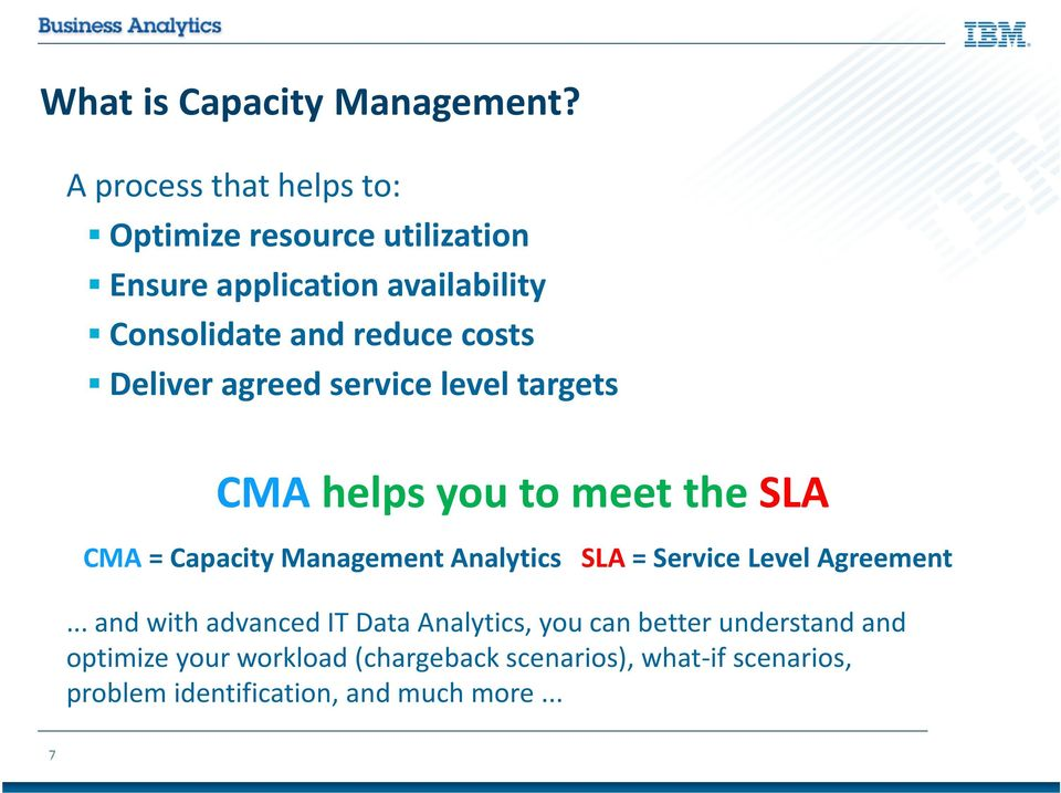 costs Deliver agreed service level targets CMA helps you to meet the SLA CMA = Capacity Management Analytics SLA
