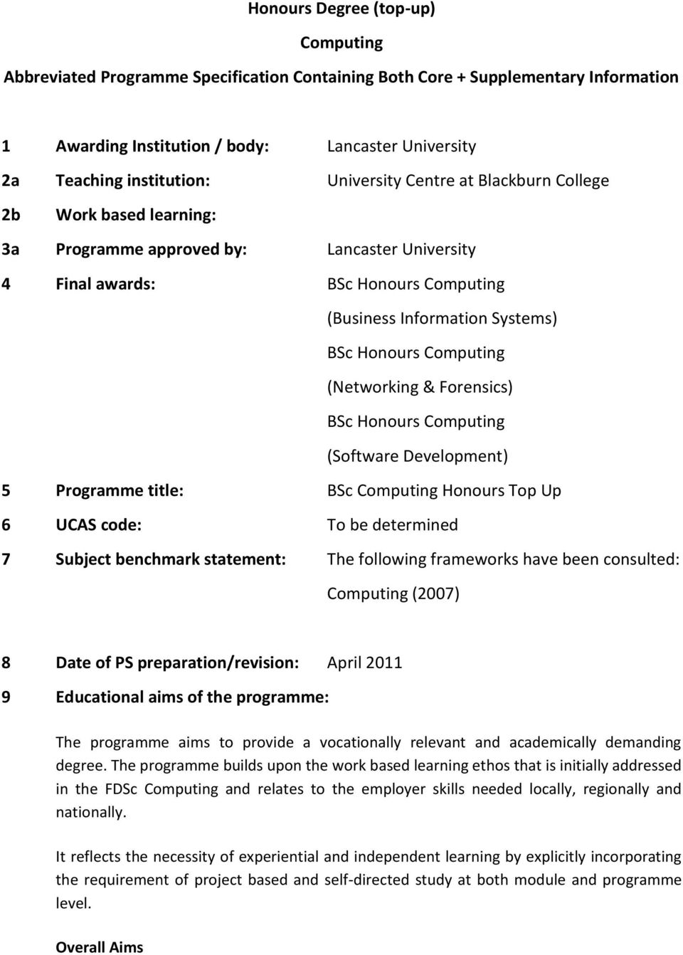 Computing (Networking & Forensics) BSc Honours Computing (Software Development) 5 Programme title: BSc Computing Honours Top Up 6 UCAS code: To be determined 7 Subject benchmark statement: The
