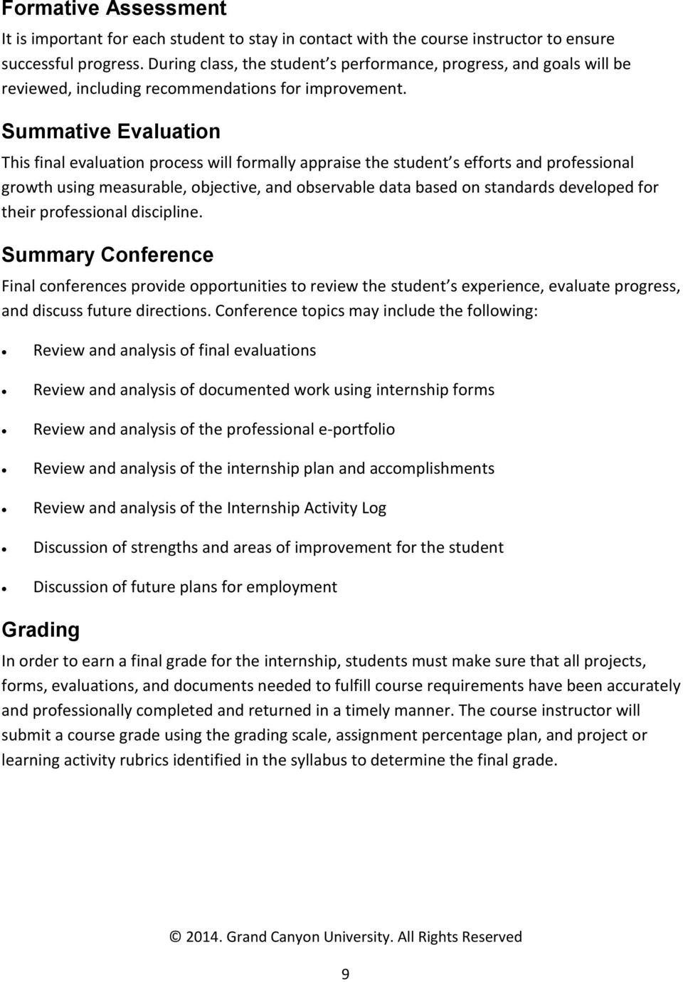 Summative Evaluation This final evaluation process will formally appraise the student s efforts and professional growth using measurable, objective, and observable data based on standards developed