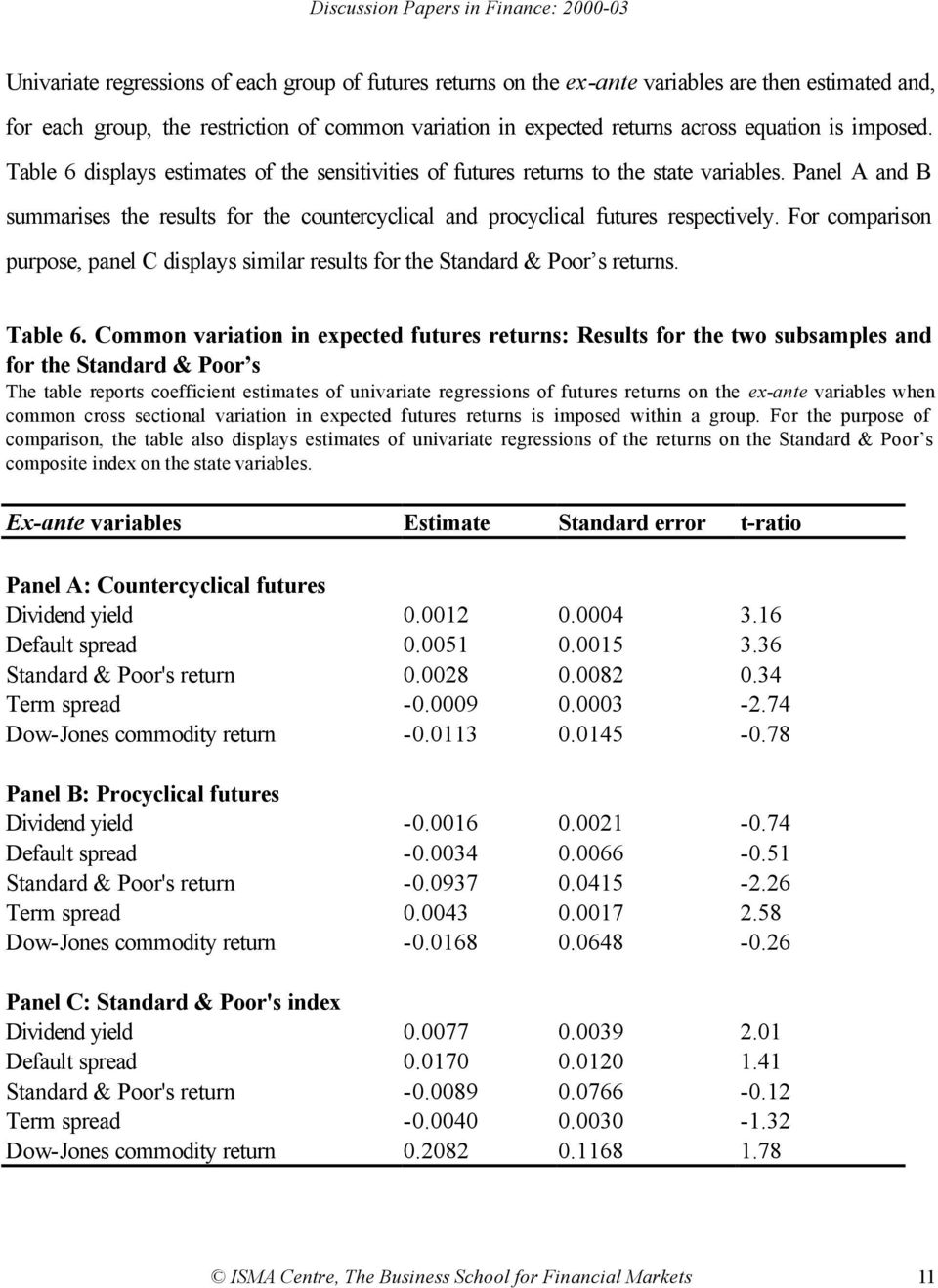 For comparison purpose, panel C displays similar results for the Standard & Poor s returns. Table 6.