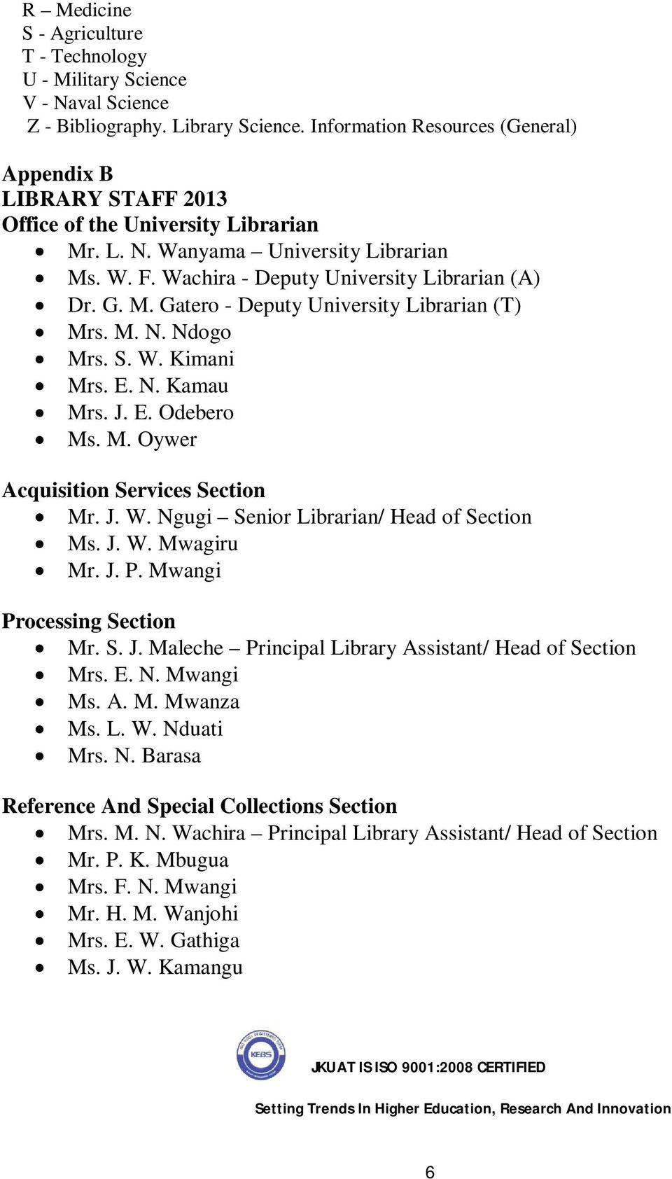 M. N. Ndogo Mrs. S. W. Kimani Mrs. E. N. Kamau Mrs. J. E. Odebero Ms. M. Oywer Acquisition Services Section Mr. J. W. Ngugi Senior Librarian/ Head of Section Ms. J. W. Mwagiru Mr. J. P.